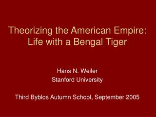 Theorizing the American Empire: Life with a Bengal Tiger
