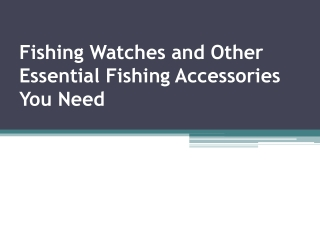 Fishing Watches and Other Essential Fishing Accessories You
