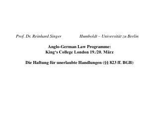 Prof. Dr. Reinhard Singer  Humboldt   Universit t zu Berlin   Anglo-German Law Programme:  King s College London 19.