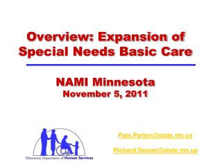 Overview: Expansion of Special Needs Basic Care  NAMI Minnesota  November 5, 2011