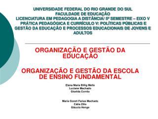 ORGANIZA  O E GEST O DA EDUCA  O  ORGANIZA  O E GEST O DA ESCOLA DE ENSINO FUNDAMENTAL  Elena Maria Billig Mello Luciane