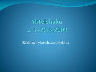 Yhteishaku  2.3.-20.3.2009