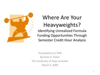 Where Are Your Heavyweights Identifying Unrealized Formula Funding Opportunities Through  Semester Credit Hour Analysis