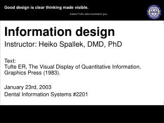 Information design  Instructor: Heiko Spallek, DMD, PhD  Text:  Tufte ER, The Visual Display of Quantitative Information