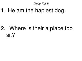 Daily Fix-It  He am the hapiest dog.    Where is their a place too sit