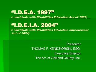 I.D.E.A. 1997  Individuals with Disabilities Education Act of 1997   I.D.E.I.A. 2004  Individuals with Disabilities Edu