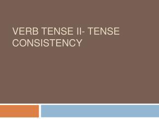 Verb Tense II- Tense Consistency