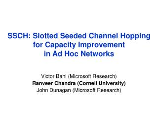 SSCH: Slotted Seeded Channel Hopping for Capacity Improvement  in Ad Hoc Networks