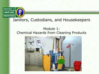 Janitors, Custodians, and Housekeepers   Module 1:  Chemical Hazards from Cleaning Products