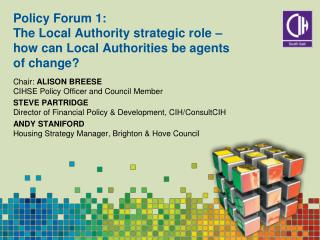 Policy Forum 1:  The Local Authority strategic role   how can Local Authorities be agents  of change