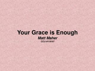 Your Grace is Enough Matt Maher CCLI 119107