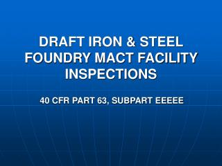 DRAFT IRON  STEEL FOUNDRY MACT FACILITY INSPECTIONS