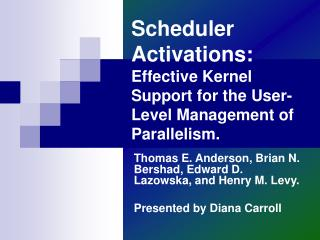 Scheduler Activations:  Effective Kernel Support for the User-Level Management of Parallelism.