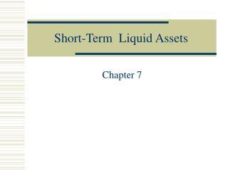 Short-Term  Liquid Assets