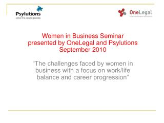 Women in Business Seminar  presented by OneLegal and Psylutions September 2010   The challenges faced by women in busine
