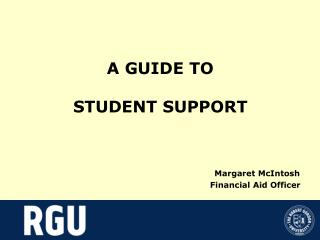 A GUIDE TO   STUDENT SUPPORT                                   Margaret McIntosh                 Financial Aid Officer