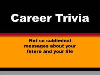 Career Trivia