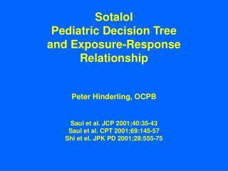 Sotalol   Pediatric Decision Tree   and Exposure-Response Relationship   Peter Hinderling, OCPB   Saul et al. JCP 2001;4
