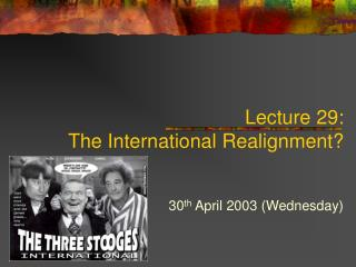 Lecture 29:  The International Realignment