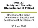 Vote 22: Safety and Security Department of Police