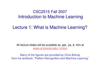 CSC2515 Fall 2007  Introduction to Machine Learning  Lecture 1: What is Machine Learning