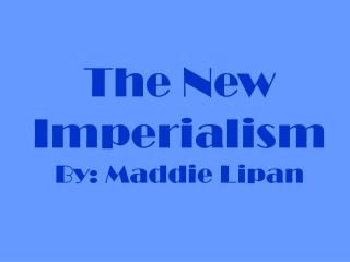 The New Imperialism By: Maddie Lipan