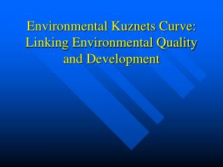 Environmental Kuznets Curve: Linking Environmental Quality and Development