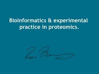 Bioinformatics  experimental  practice in proteomics.