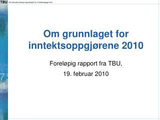 Om grunnlaget for inntektsoppgj rene 2010