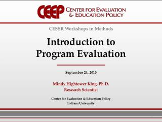CESSR Workshops in Methods  Introduction to Program Evaluation   September 24, 2010  Mindy Hightower King, Ph.D. Researc