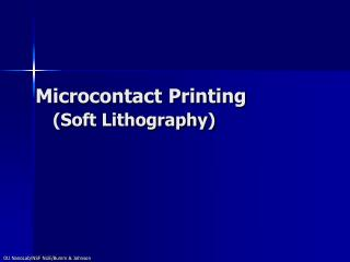 Microcontact Printing    Soft Lithography