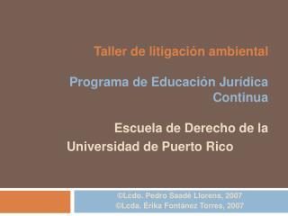 Taller de litigaci n ambiental  Programa de Educaci n Jur dica Continua  Escuela de Derecho de la Universidad de Puerto
