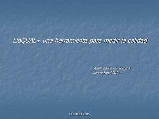 LibQUAL una herramienta para medir la calidad                 Adelaida Ferrer Torrens