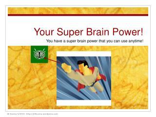 Your Super Brain Power