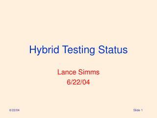 Hybrid Testing Status