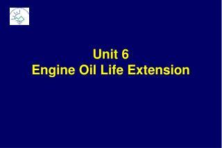 Unit 6 Engine Oil Life Extension