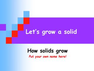 Let s grow a solid