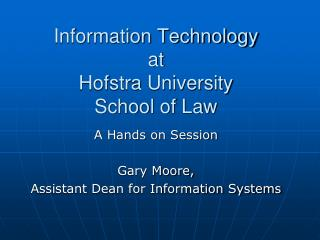 Information Technology  at Hofstra University  School of Law