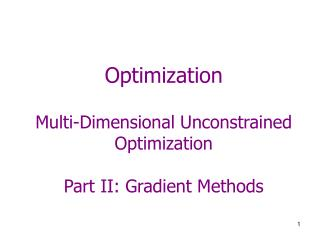 Optimization  Multi-Dimensional Unconstrained Optimization  Part II: Gradient Methods