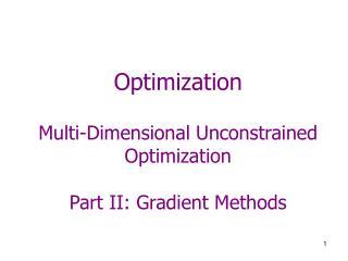 Optimization  Multi-Dimensional Unconstrained Optimization  Part II: Gradient Methods