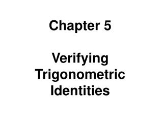 Chapter 5  Verifying Trigonometric Identities