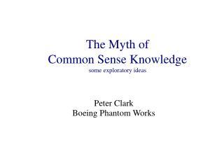 The Myth of  Common Sense Knowledge some exploratory ideas