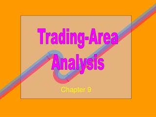 To Demonstrate Importance of Store Location To Discuss the Concept of Trading Area To Show How Trading Areas Can Be Deli