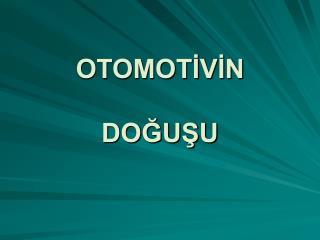 OTOMOTIVIN   DOGUSU