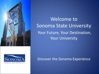 Welcome to Sonoma State University  Your Future, Your Destination, Your University    Discover the Sonoma Experience