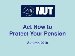 Act Now to  Protect Your Pension