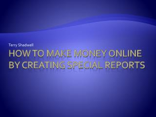 How to Make Money Online By Creating Special Reports