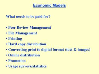 Economic Models  What needs to be paid for   Peer Review Management  File Management  Printing  Hard copy distribution