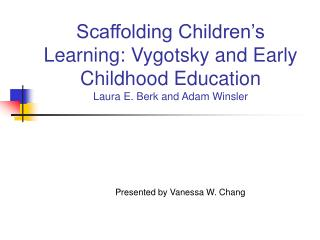 Scaffolding Children s Learning: Vygotsky and Early Childhood Education Laura E. Berk and Adam Winsler