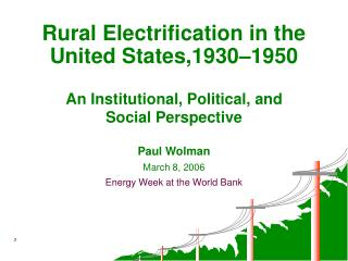 Rural Electrification in the  United States,1930 1950  An Institutional, Political, and  Social Perspective   Paul Wolma